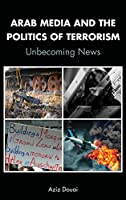 Arab Media and the Politics of Terrorism: Unbecoming News