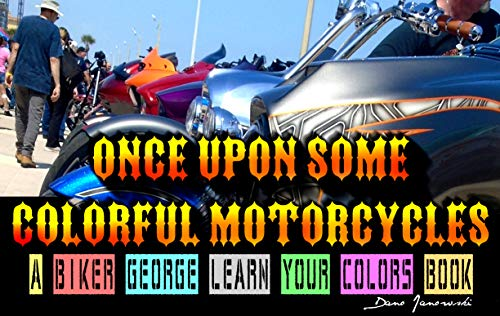 Once Upon Some Colorful Motorcycles: A Biker George Learn Your Colors Book (Children's Books 3) (English Edition)