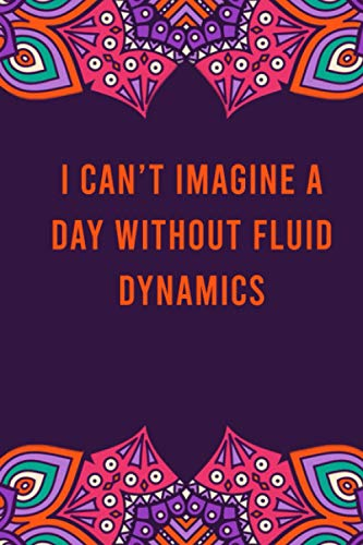 I can't imagine a day without fluid dynamics: funny notebook for women men, cute journal for writing, appreciation birthday christmas gift for fluid dynamics lovers
