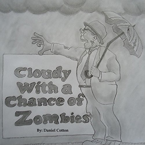Cloudy With a Chance of Zombies                   By:                                                                                                                                 Daniel Cotton                               Narrated by:                                                                                                                                 Douglas W. Taylor                      Length: 4 hrs and 27 mins     4 ratings     Overall 3.3