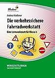 Die verkehrssichere Fahrradwerkstatt: Eine Lernwerkstatt für den Sachunterricht in Klasse 4, Werkstattmappe: Grundschule, Sachunterricht, Klasse 4
