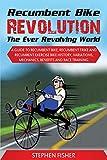 Recumbent Bike Revolution- The Ever Revolving World. A Guide to Recumbent Bike, Recumbent Trike and Recumbent Exercise Bike History, Variations, Mechanics, Benefits and Race Training.