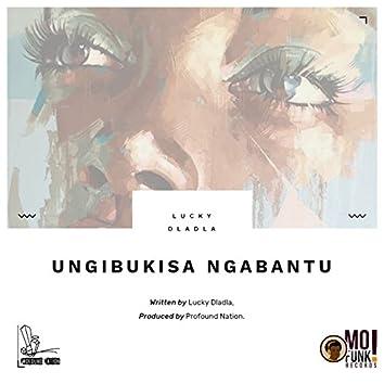 Ungibukisa Ngabantu (feat. Profound Nation)