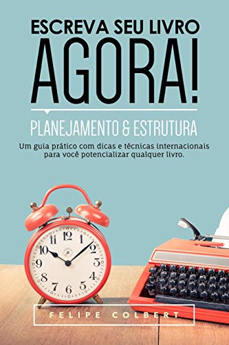 Download Escreva seu livro agora!: Planejamento e estrutura 8568758088