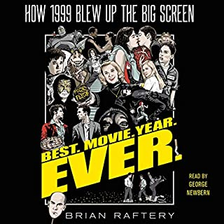 Best. Movie. Year. Ever.     How 1999 Blew Up the Big Screen              Written by:                                                                                                                                 Brian Raftery                               Narrated by:                                                                                                                                 George Newbern                      Length: 10 hrs and 55 mins     3 ratings     Overall 5.0
