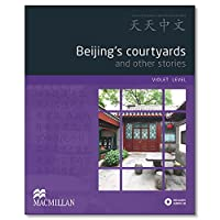 Beijing's Courtyards and Other Stories. (Tiantian Zhongwen Graded Chinese Reader Series)