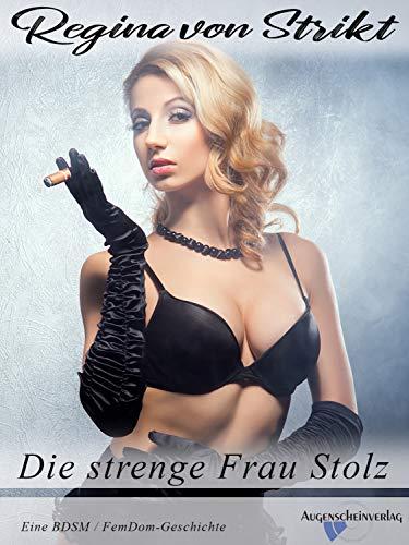 Die strenge Frau Stolz: Eine BDSM / FemDom-Geschichte
