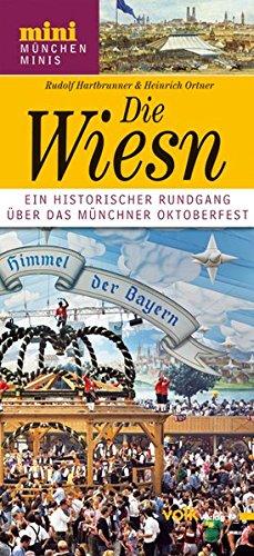 Wiesn: Ein Blick auf die Geschichte des Münchner Oktoberfests (München Minis)