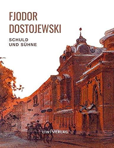 Fjodor Dostojewski: Schuld und Sühne. Vollständige Neuausgabe.: Ein Roman in sechs Teilen mit einem Nachwort.