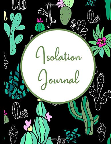 Isolation Journal: Self Isolation or Quarantine? Make the Most of Your Time Alone With This Isolation Productivity Journal (Self-Isolation Workbooks)