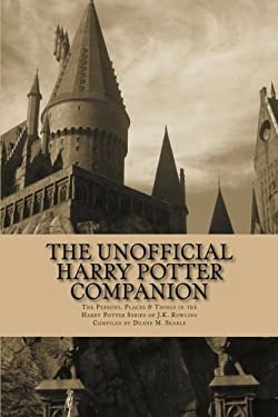 The Unofficial Harry Potter Companion: The Persons, Places and Things in the Harry Potter Series of J.K. Rowling