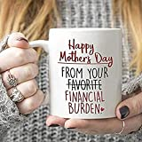Happy Mother's Day from Your Financial Burden Muqs - Taza de café (325 ml)