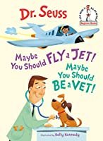 Maybe You Should Fly a Jet! Maybe You Should Be a Vet! (Beginner Books(R))