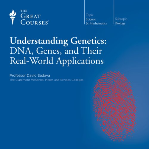 Understanding Genetics: DNA, Genes, and Their Real-World Applications Audiobook By David Sadava,                                                                                        The Great Courses cover art