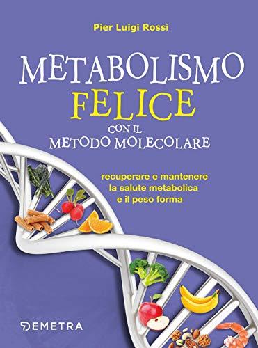 Metabolismo felice con il metodo molecolare. Recuperare e mantenere la salute metabolica e il peso forma
