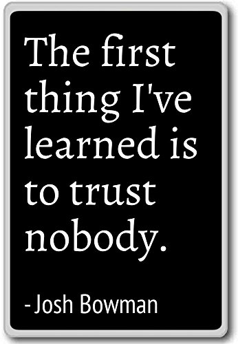 The first thing I've learned is to trust nobody... - Josh Bowman quotes fridge magnet, Black