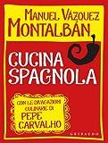 Cucina spagnola. Con le divagazioni culinarie di Pepe Carvalho...