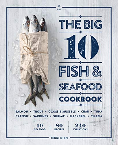 The Big 10 Fish & Seafood Cookbook: 10 Seafood, 80 Recipes, 240 Variations