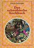Das schwäbische Kochbuch: 444 Rezepte