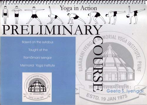Preliminary Course (For Beginners) (Yoga In Action) by Geeta S. Iyengar (2000) Spiral-bound
