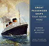 Great Passenger Ships that Never Were: Damned By Destiny Revisited