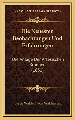 Die Neuesten Beobachtungen Und Erfahrungen: Die Anlage Der Artesischen Brunnen (1831)