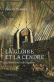 La gloire et la cendre: L'ultime victoire de Napoléon
