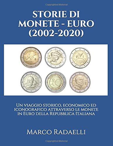 STORIE DI MONETE - EURO (2002-2020): Un viaggio storico, economico ed iconografico attraverso le monete in Euro della Repubblica Italiana
