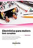 Electrónica para makers: Guía completa...