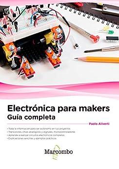 Electrónica para makers: Guía completa (Spanish Edition) by [Paolo Aliverti]