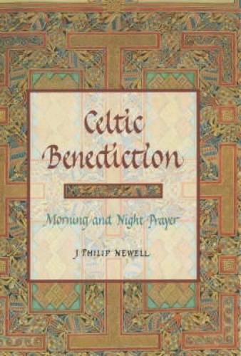 Celtic Benediction : Prayers for Morning and Evening