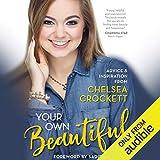 Your Own Beautiful: Advice & Inspiration from YouTube Sensation Chelsea Crockett - Chelsea Crockett