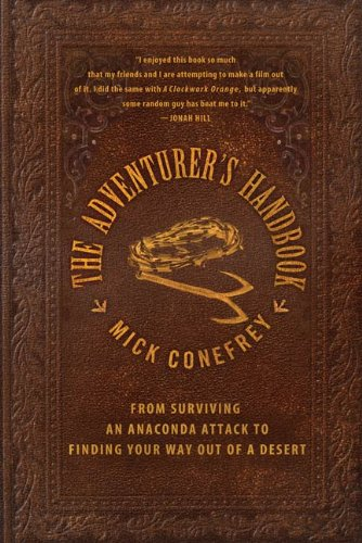 The Adventurer's Handbook: From Surviving an Anaconda Attack to Finding Your Way Out of a Desert (English Edition)