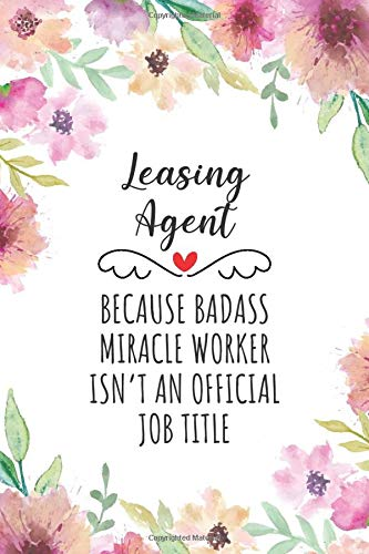 Leasing Agent Because Badass Miracle Worker Isn't An Official Job Title: Funny Blank Lined Journal/Notebook for Leasing Agent, Leasing Agent Practitioner, Perfect Leasing Agent Gifts