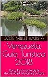Venezuela. Guía Turística 2018: Coro, Patrimonio de la Humanidad: Historia y...