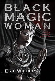 Black Magic Woman: A Wyatt Thomas New Orleans paranormal investigation (Wyatt Thomas mystery Book 4) (French Quarter Mystery) by [Eric Wilder]
