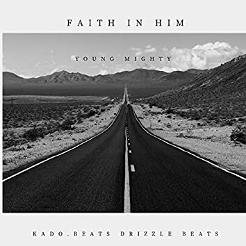 Faith In Him (feat. Kado Beats & Drizzle Beats)