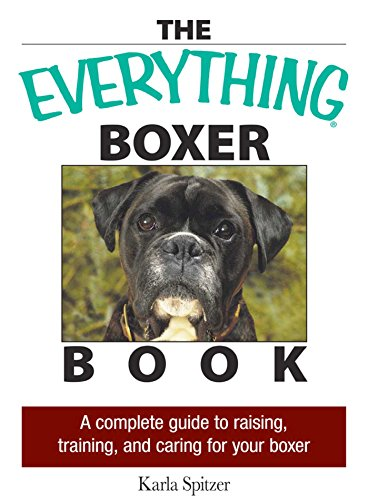 The Everything Boxer Book: A Complete Guide to Raising, Training, And Caring for Your Boxer (Everything®)