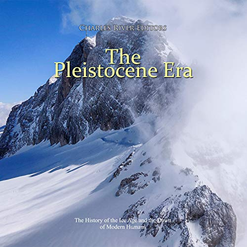 The Pleistocene Era Audiobook By Charles River Editors cover art