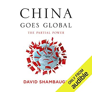 China Goes Global     The Partial Power              By:                                                                                                                                 David Shambaugh                               Narrated by:                                                                                                                                 Mark Ashby                      Length: 13 hrs and 36 mins     45 ratings     Overall 4.2
