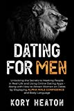 Dating for Men: Unlocking the Secrets to Meeting People in Real-Life and Using Online Dating Apps – Along with How to Attract Women on Dates by Displaying Alpha Male Confidence and Body Language
