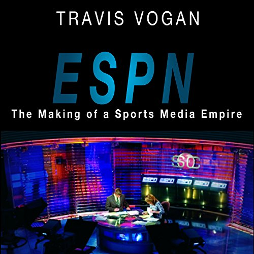 ESPN: The Making of a Sports Media Empire audiobook cover art