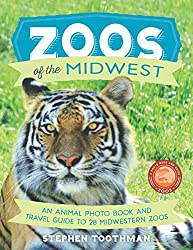 Image: Zoos of the Midwest: A Travel Guide of 28 Midwestern Zoos and Photo Book of Their Animals (Zoos: A Photo Book and Guide) | Paperback: 200 pages | by Stephen Toothman (Author, Photographer). Publisher: ZPBG Publishing (June 5, 2020)