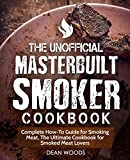 The Unofficial Masterbuilt Smoker Cookbook: Complete How-To Guide for Smoking Meat, The Ultimate...