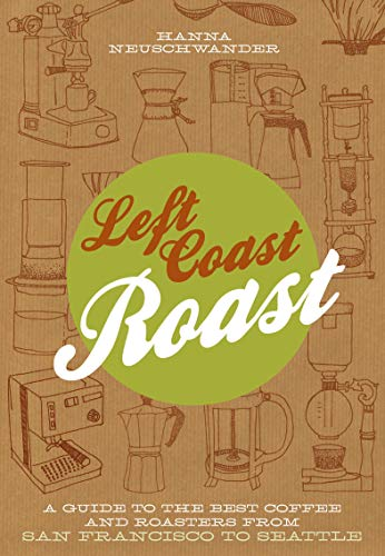 Left Coast Roast: A Guide to the Best Coffee and Roasters from San Francisco to Seattle (English Edition)