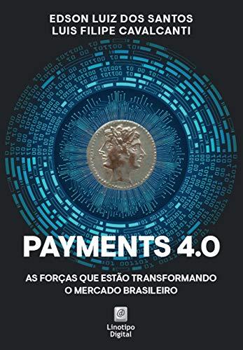 Payments 4.0 As forças que estão transformando o mercado brasileiro