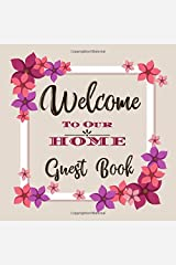 Welcome to Our Home Guest Book: Novelty for House Living Room or Vacation Rental and Air B & B Bed & Breakfast, Pink and Purple Floral Flowers Paperback