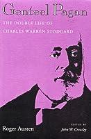 Genteel Pagan: The Double Life of Charles Warren Stoddard