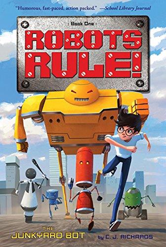 The Junkyard Bot: Robots Rule, Book 1