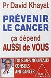 Prévenir le cancer , ça dépend aussi de vous de David Khayat (22 octobre 2014) Broché - 22/10/2014